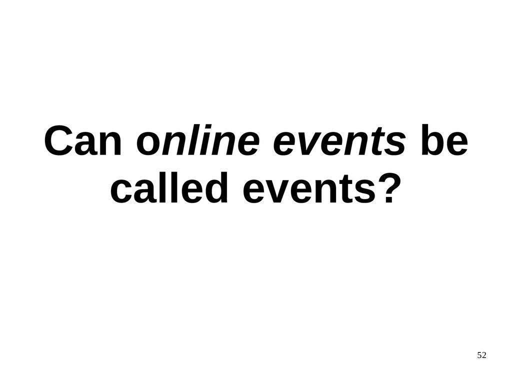 52 Can online events be called events?