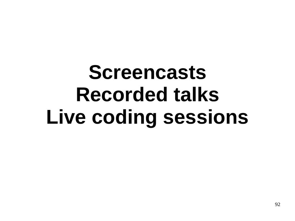 92 Screencasts Recorded talks Live coding sessi...