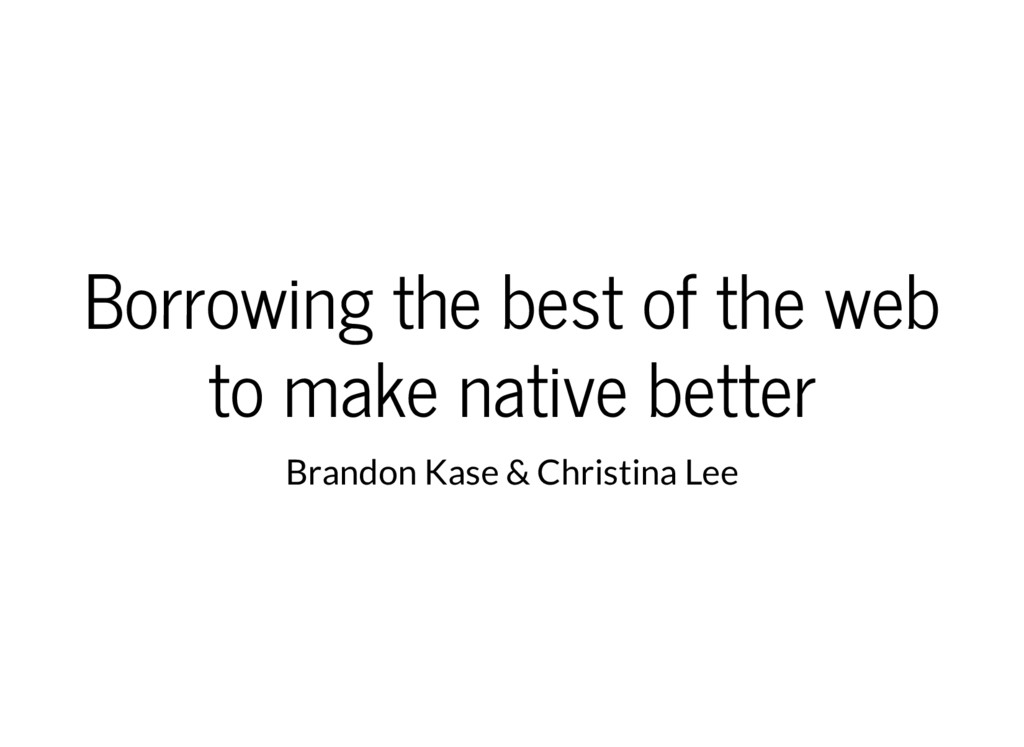 Borrowing the best of the web to make native be...
