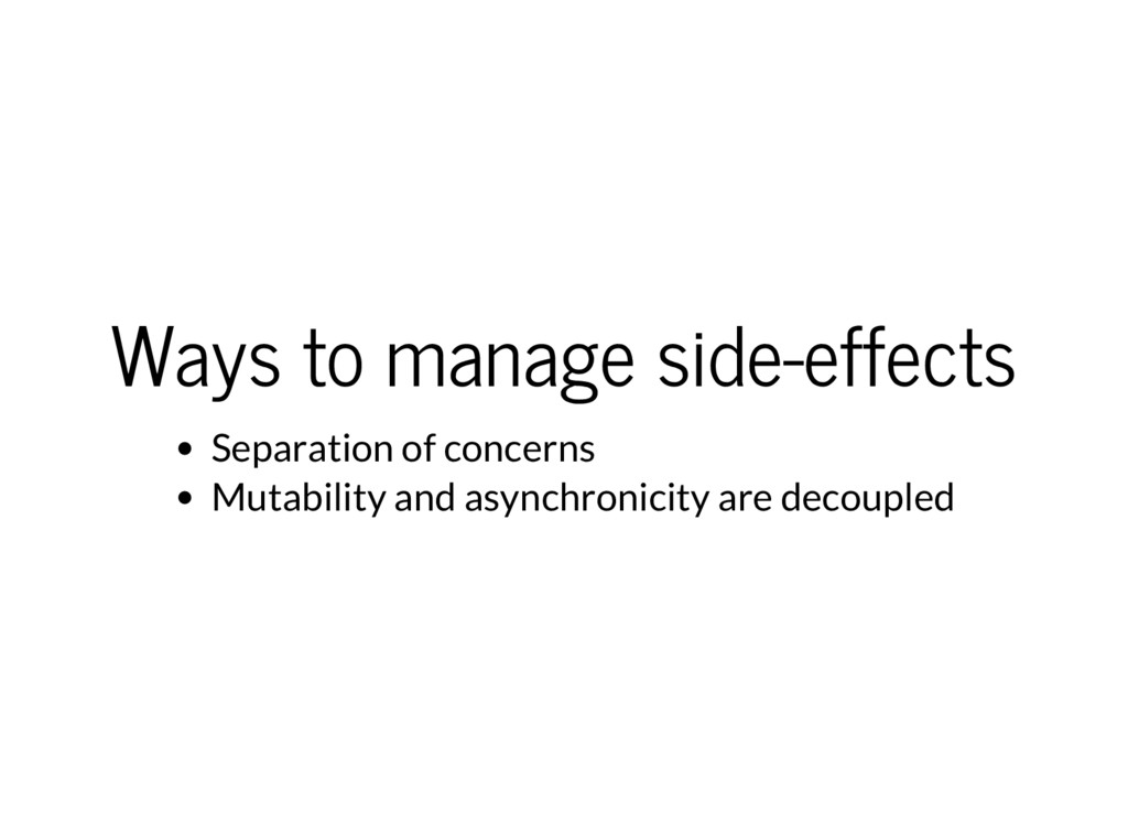 Ways to manage side-effects Separation of conce...