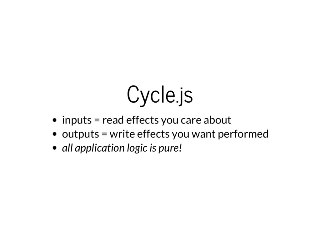 Cycle.js inputs = read effects you care about o...
