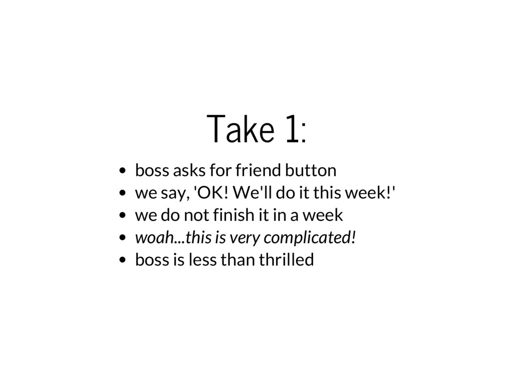 Take 1: boss asks for friend button we say, 'OK...