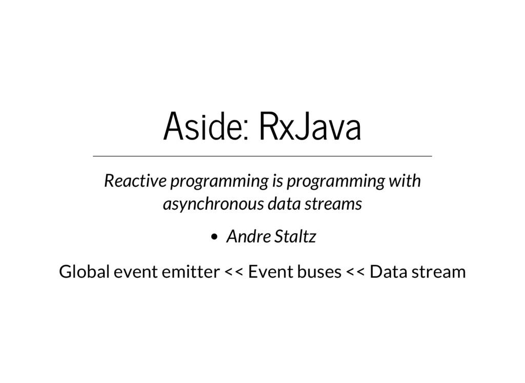 Aside: RxJava Reactive programming is programmi...