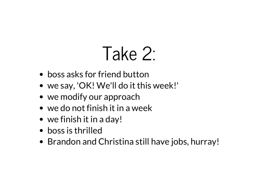 Take 2: boss asks for friend button we say, 'OK...