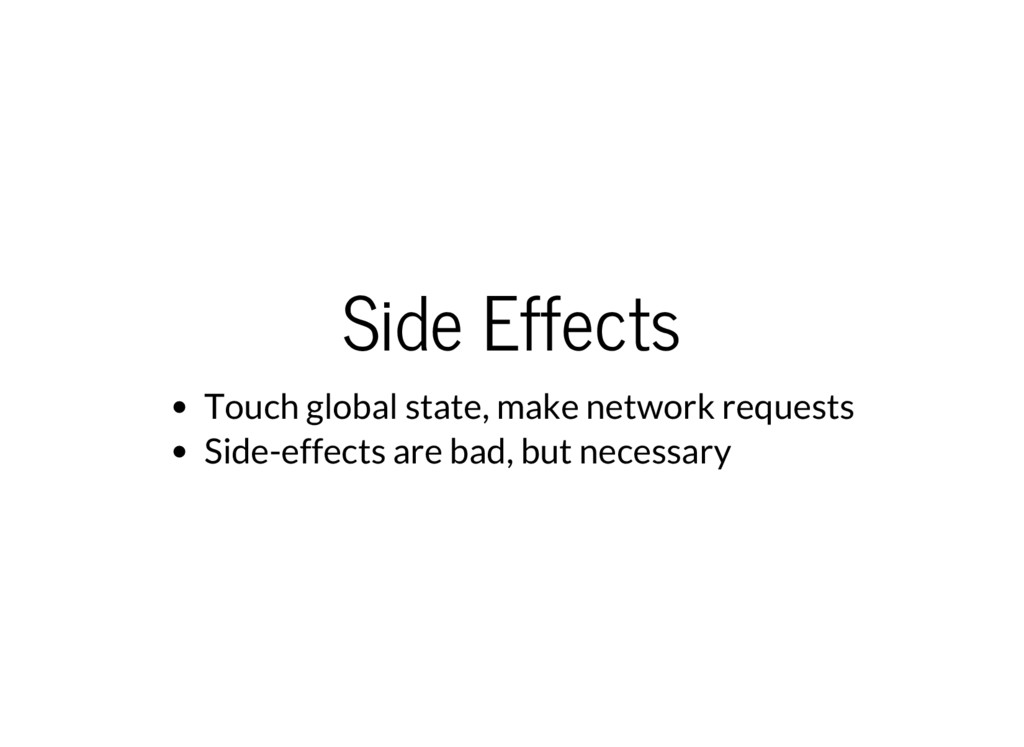 Side Effects Touch global state, make network r...