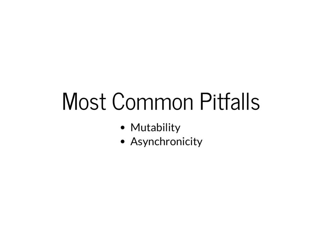 Most Common Pitfalls Mutability Asynchronicity