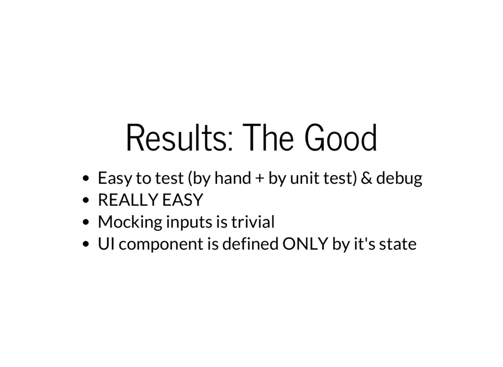 Results: The Good Easy to test (by hand + by un...