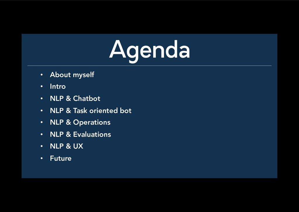 Agenda • About myself • Intro • NLP & Chatb...