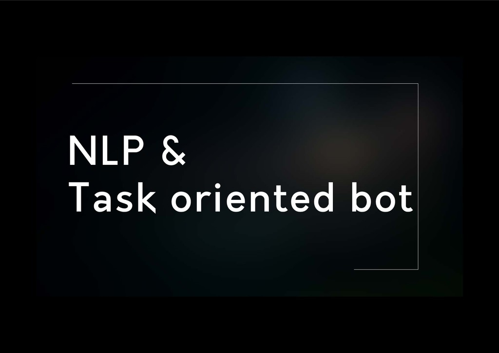 NLP & Task oriented bot