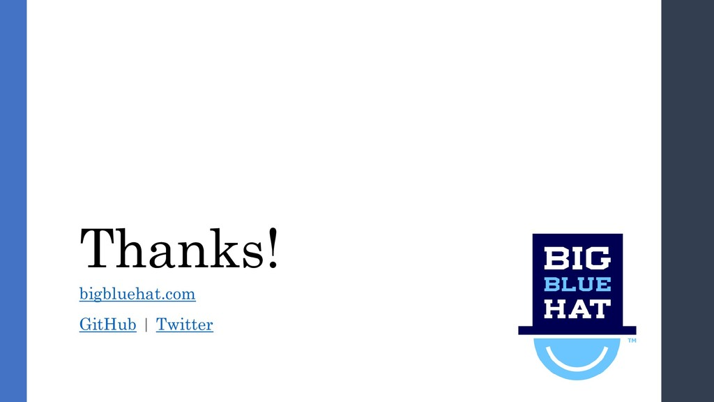 Thanks! bigbluehat.com GitHub | Twitter