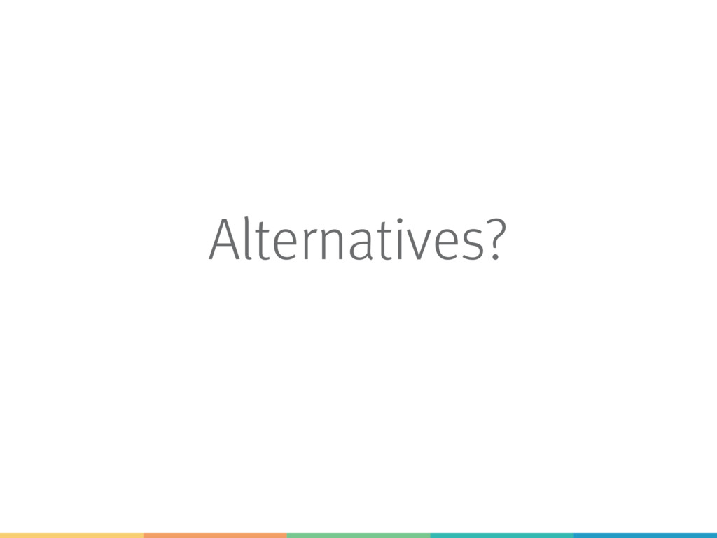 Alternatives?