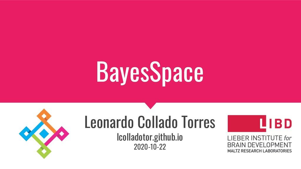 BayesSpace Leonardo Collado Torres lcolladotor....