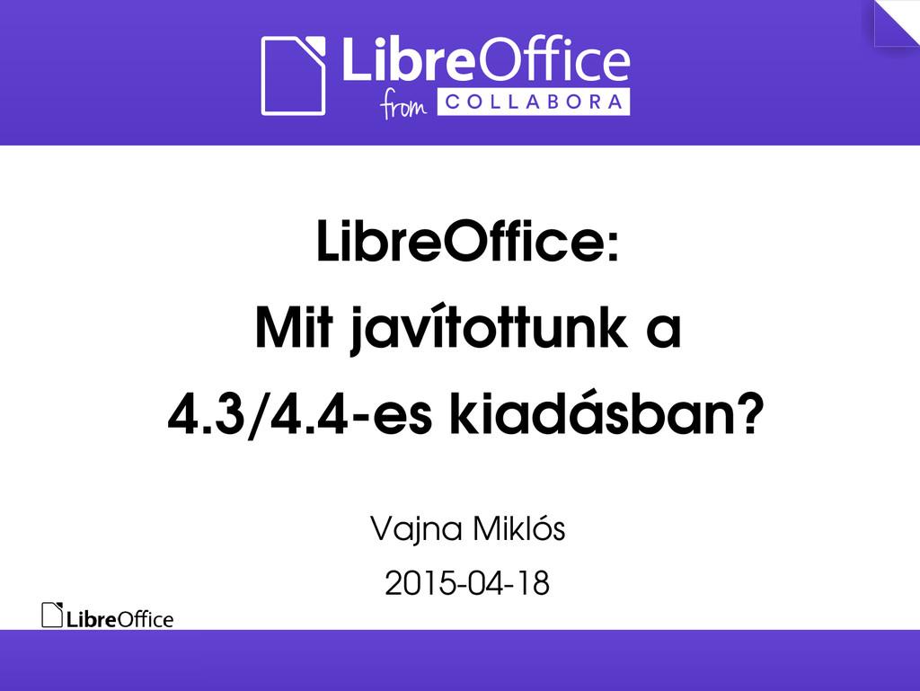 LibreOffice: Mit javítottunk a 4.3/4.4es kiadá...