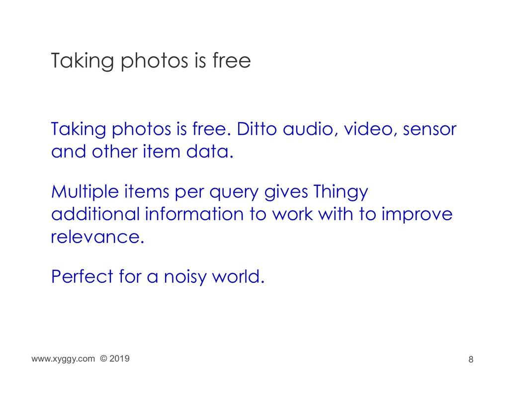 8 Taking photos is free Taking photos is free. ...