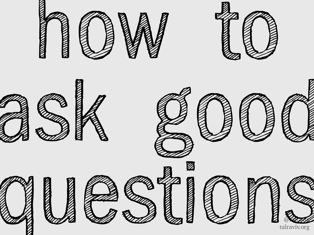 @talraviv talraviv.org how to ask good questions