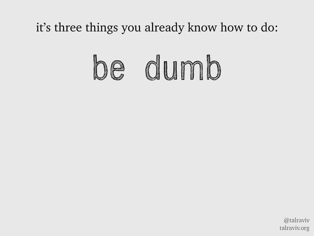 @talraviv talraviv.org be dumb it's three thing...