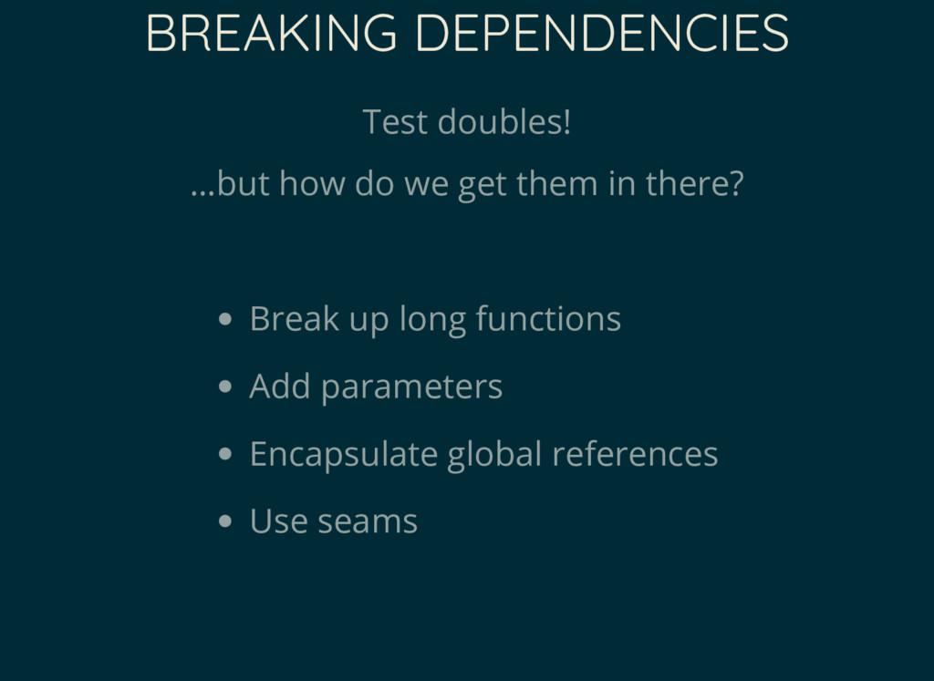 BREAKING DEPENDENCIES Test doubles! …but how do...