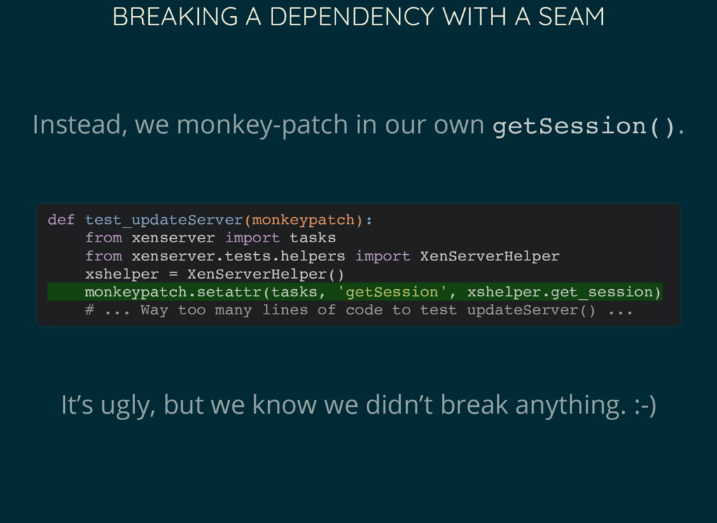 BREAKING A DEPENDENCY WITH A SEAM Instead, we m...