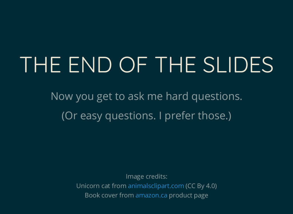 THE END OF THE SLIDES Now you get to ask me har...