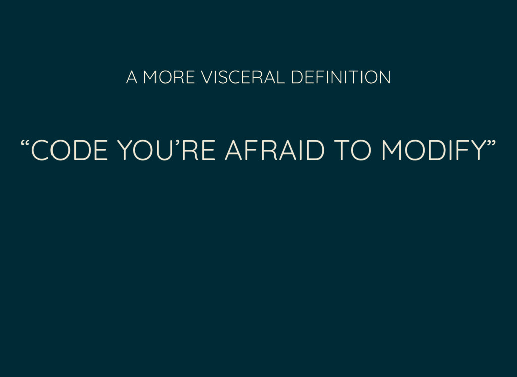 """""""CODE YOU'RE AFRAID TO MODIFY"""" A MORE VISCERAL ..."""