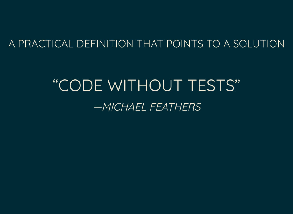 """""""CODE WITHOUT TESTS"""" —MICHAEL FEATHERS A PRACTI..."""