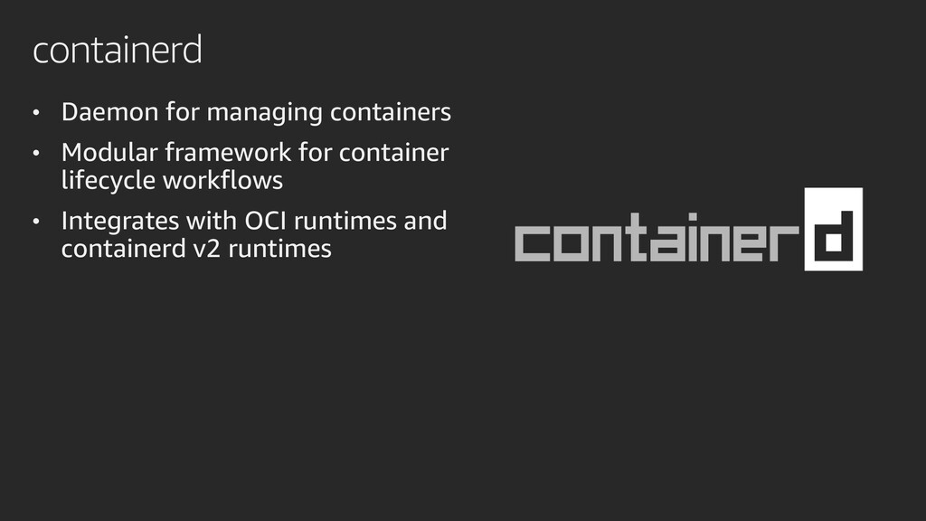 containerd • Daemon for managing containers • M...