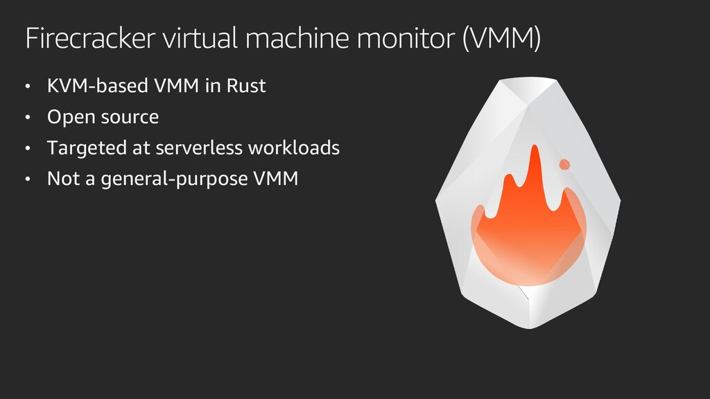 Firecracker virtual machine monitor (VMM) • KVM...