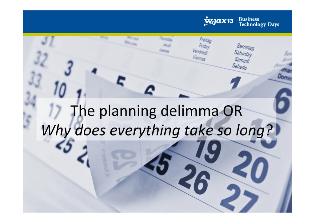 The planning delimma OR  Why doe...