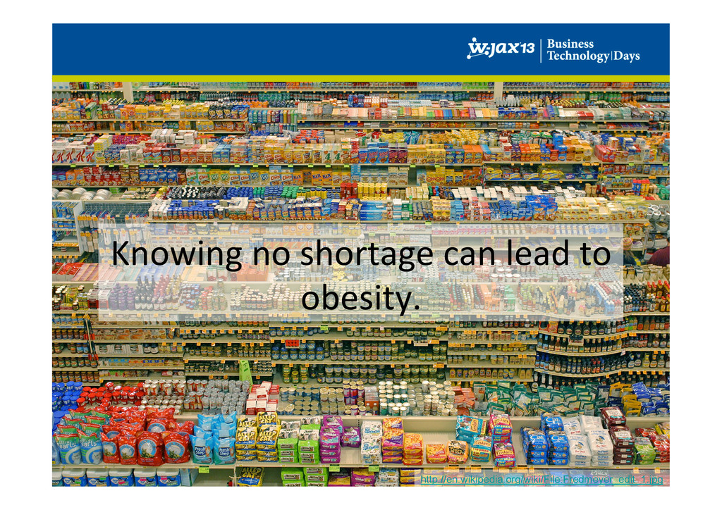 Knowing no shortage can lead to...