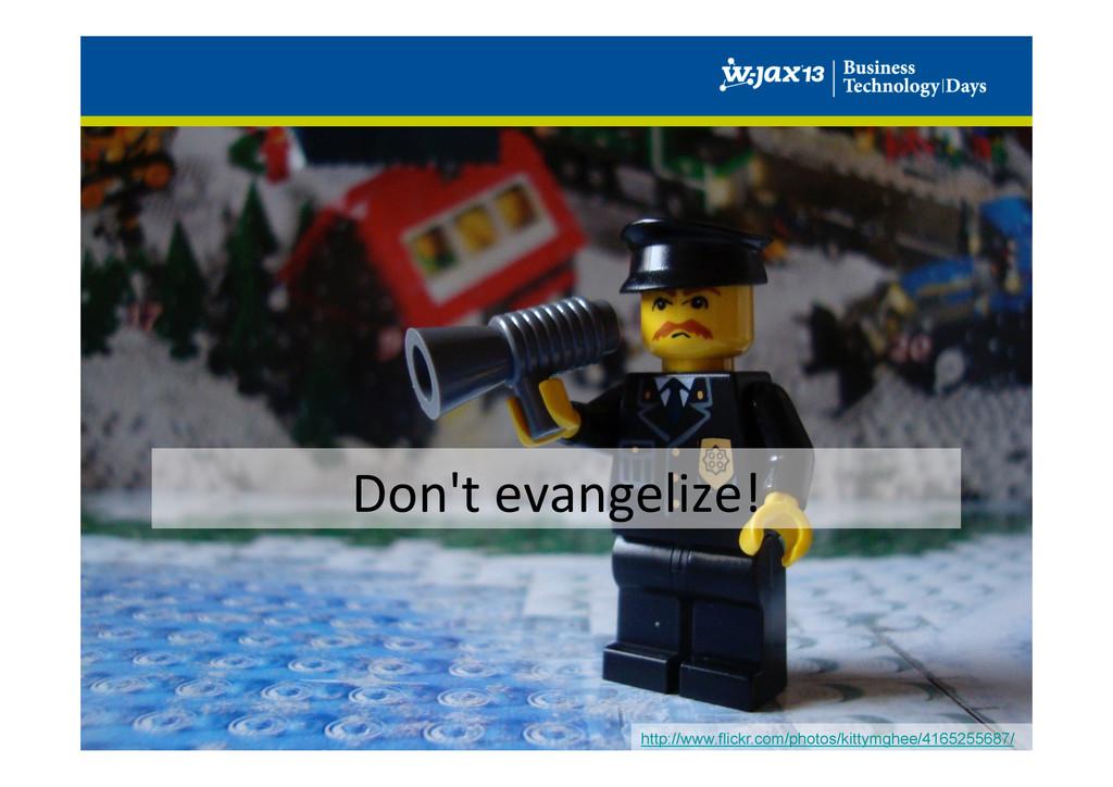 Don't evangelize!  http://www.flickr.com/...