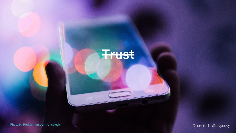 Trust Dcent.tech @divydovy Photo by Rodion Kuts...