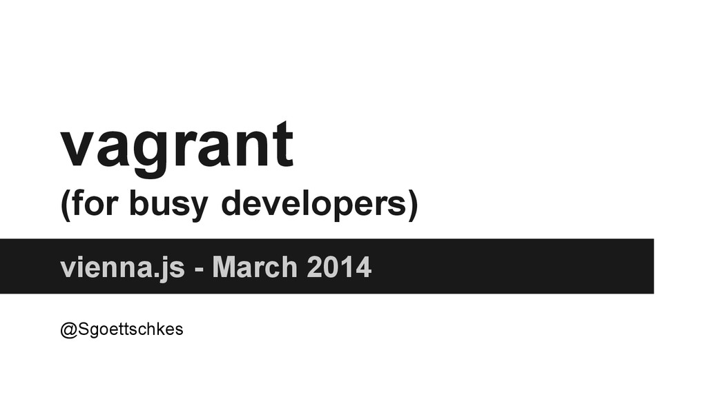 vagrant (for busy developers) vienna.js - March...