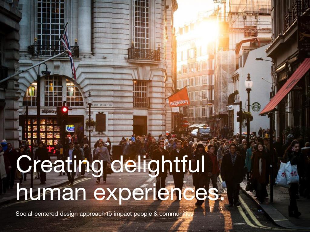 Creating delightful human experiences. Social-c...