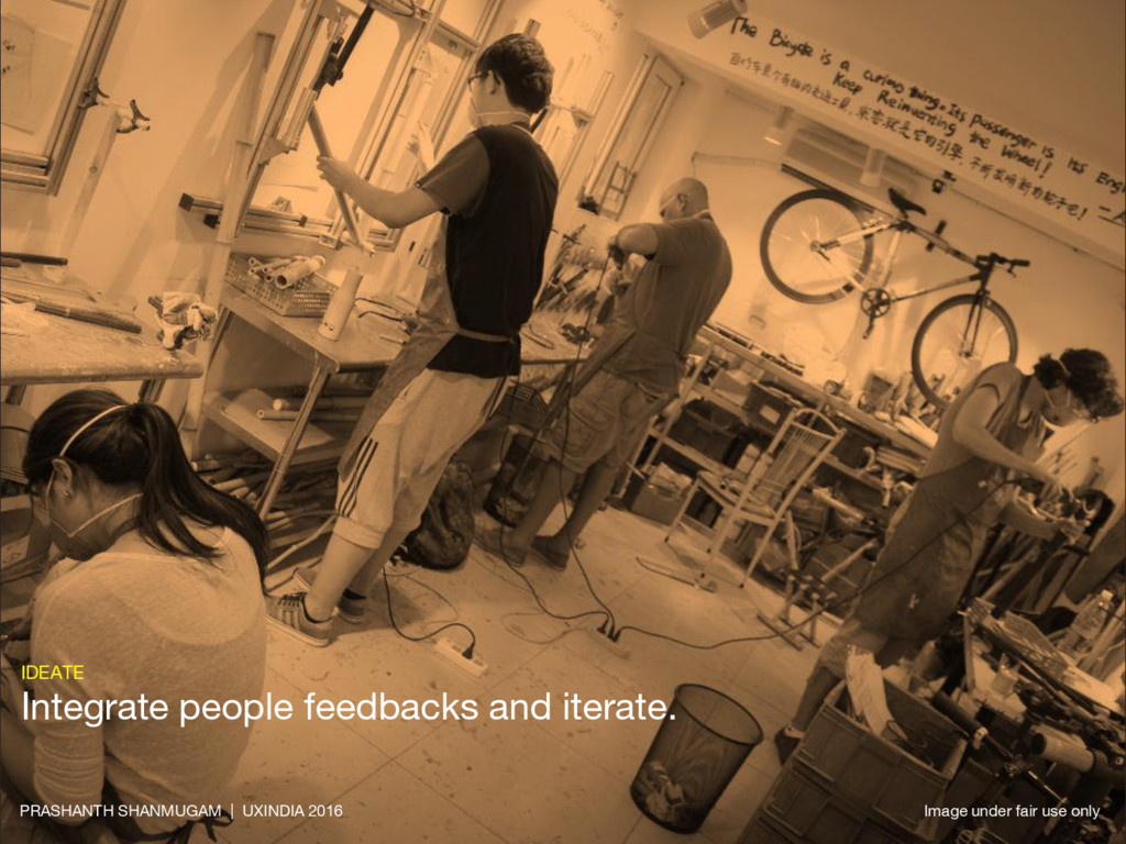 IDEATE Integrate people feedbacks and iterate. ...
