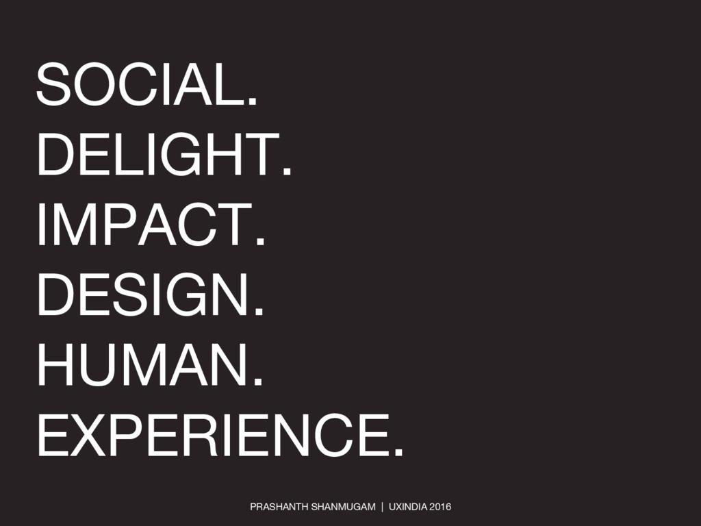 SOCIAL. DELIGHT. IMPACT. DESIGN. HUMAN. EXPERIE...
