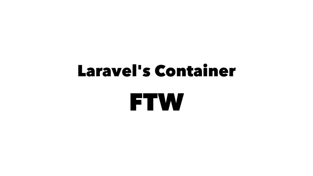 Laravel's Container FTW