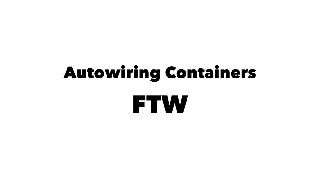 Autowiring Containers FTW