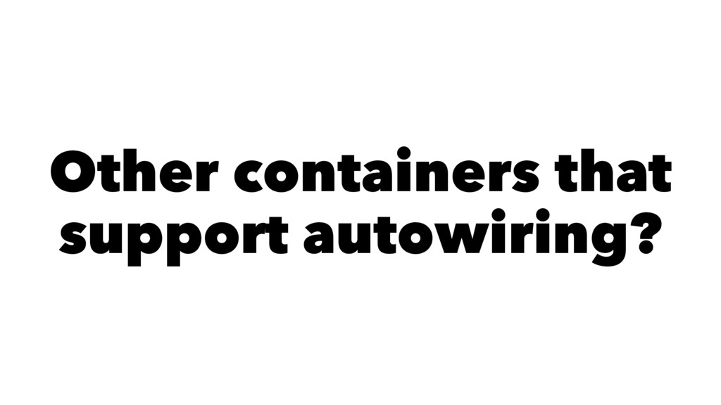 Other containers that support autowiring?