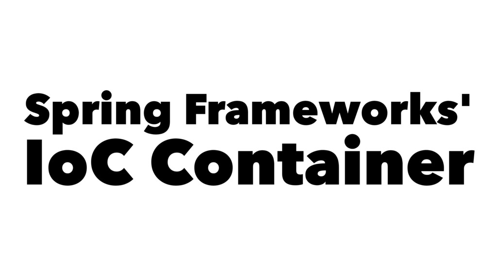 Spring Frameworks' IoC Container