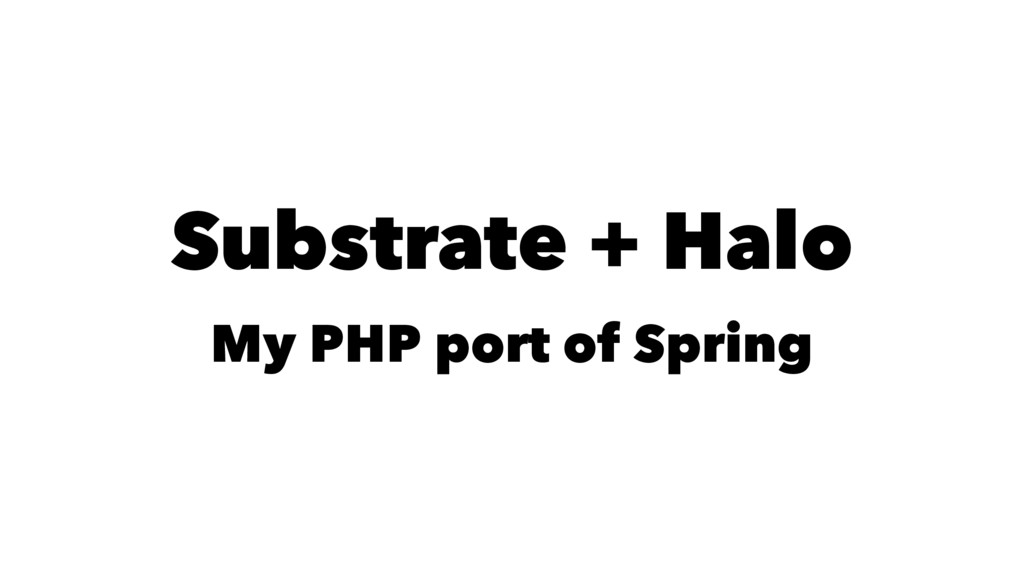 Substrate + Halo My PHP port of Spring