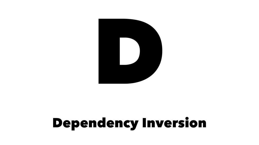 D Dependency Inversion