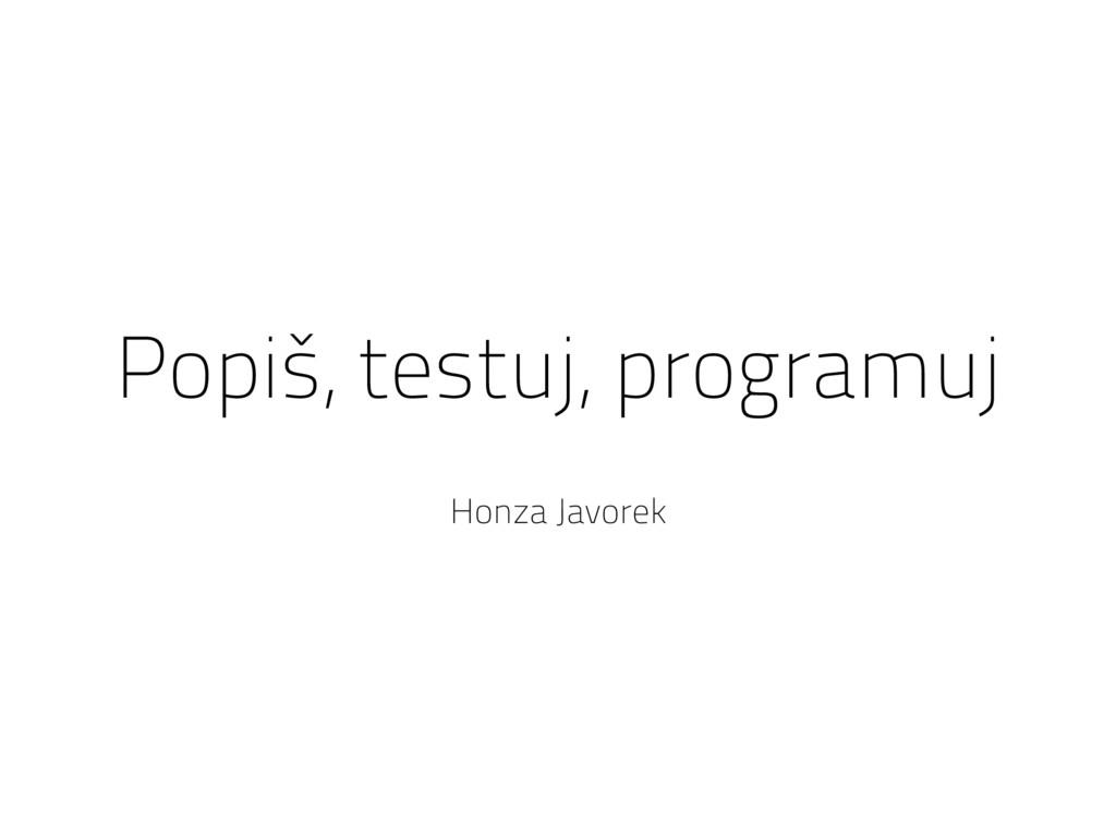 Popiš, testuj, programuj Honza Javorek