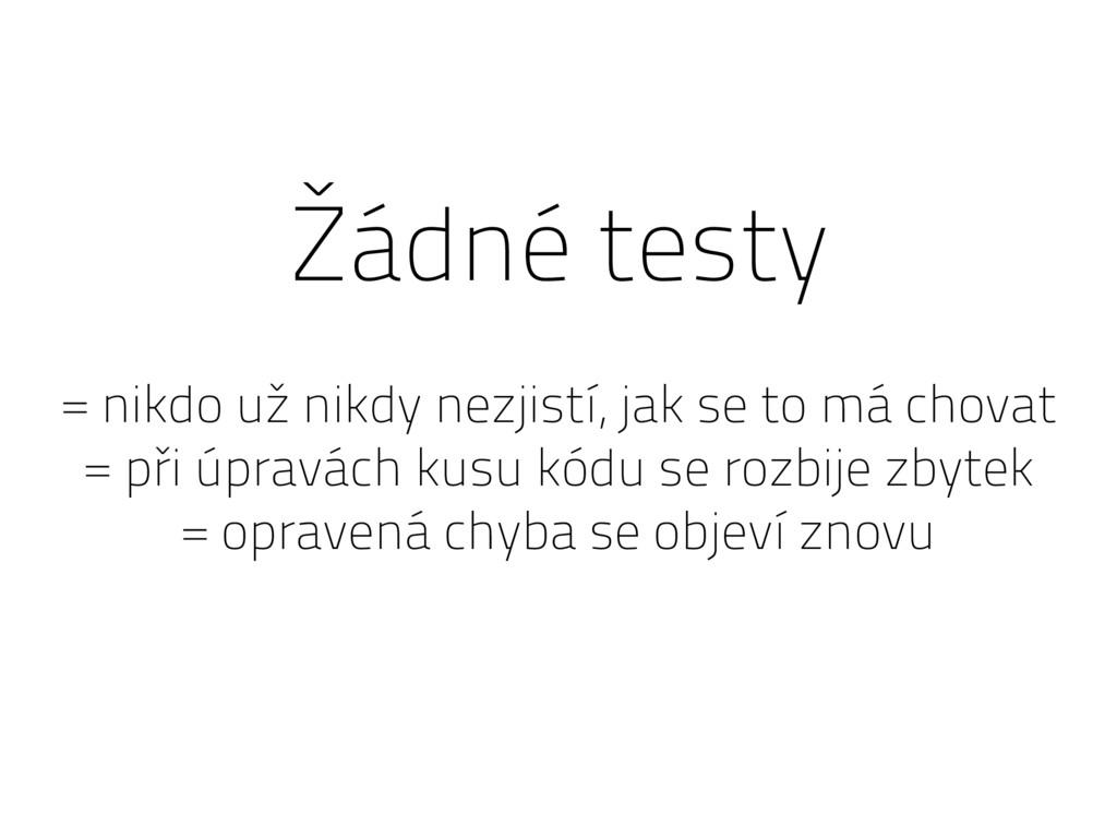 Žádné testy = nikdo už nikdy nezjistí, jak se t...