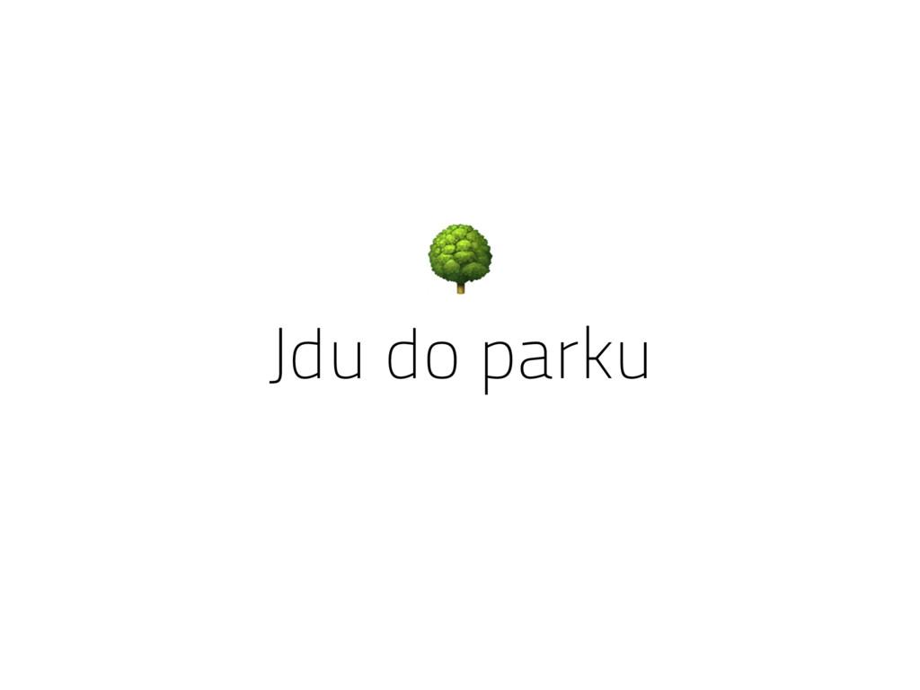 Jdu do parku