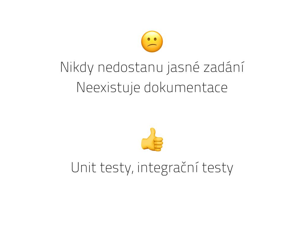 Neexistuje dokumentace  Unit testy, integrační ...