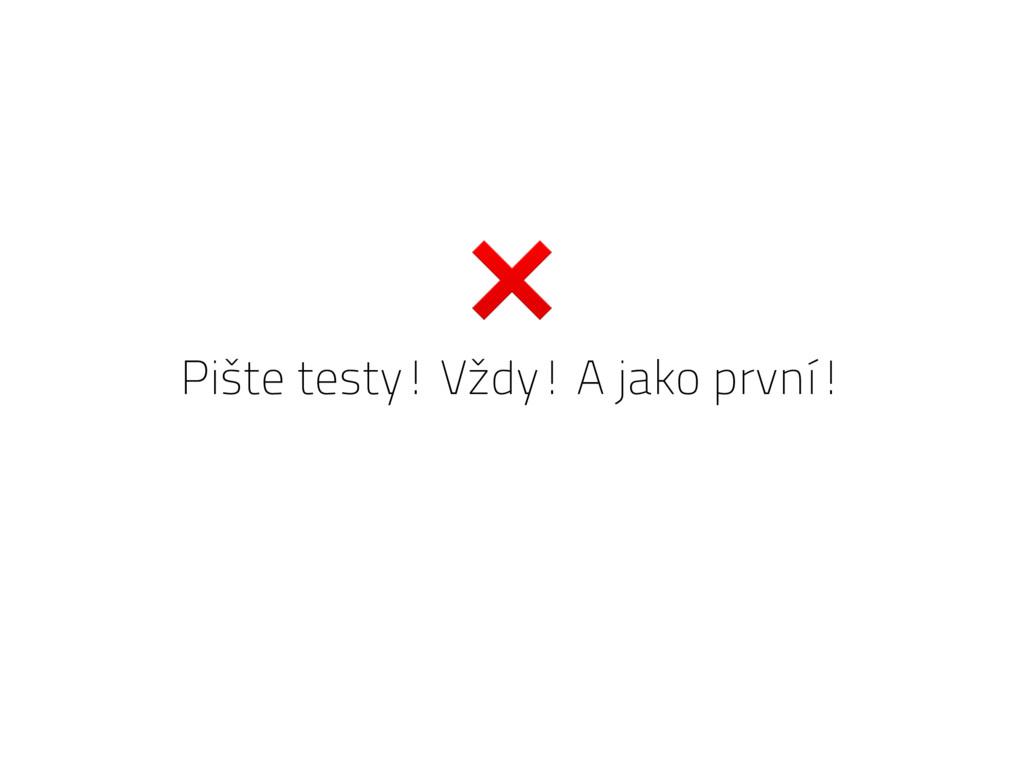 Pište testy! Vždy! A jako první! ❌
