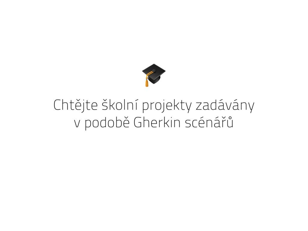 Chtějte školní projekty zadávány v podobě Gherk...
