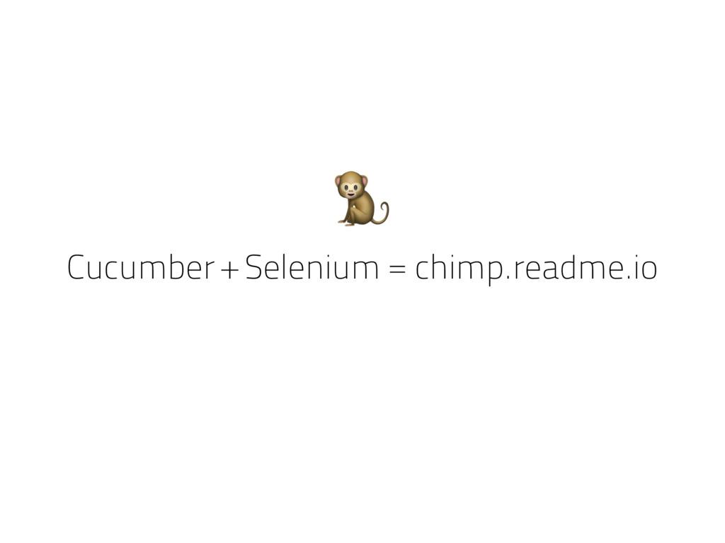 Cucumber + Selenium = chimp.readme.io