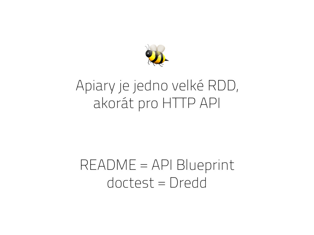 Apiary je jedno velké RDD, akorát pro HTTP API ...