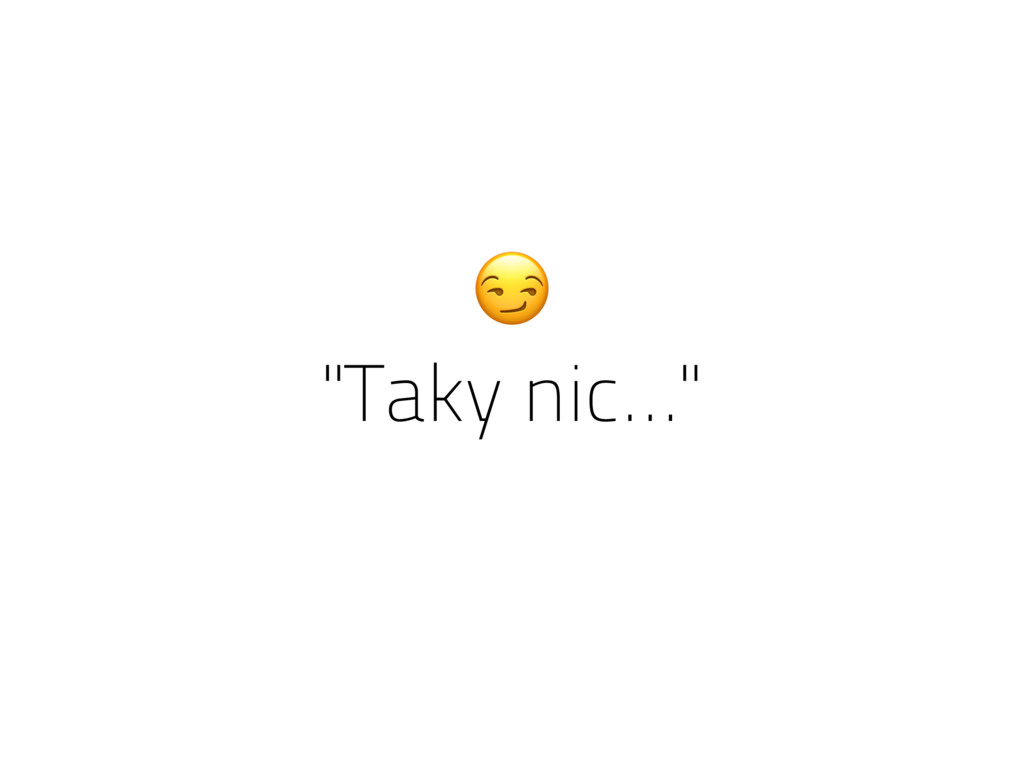 """""""Taky nic…"""""""